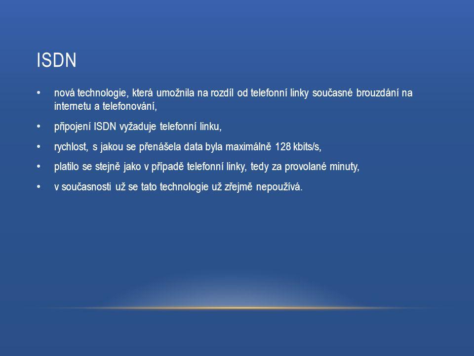 ISDN nová technologie, která umožnila na rozdíl od telefonní linky současné brouzdání na internetu a telefonování, připojení ISDN vyžaduje telefonní linku, rychlost, s jakou se přenášela data byla maximálně 128 kbits/s, platilo se stejně jako v případě telefonní linky, tedy za provolané minuty, v současnosti už se tato technologie už zřejmě nepoužívá.