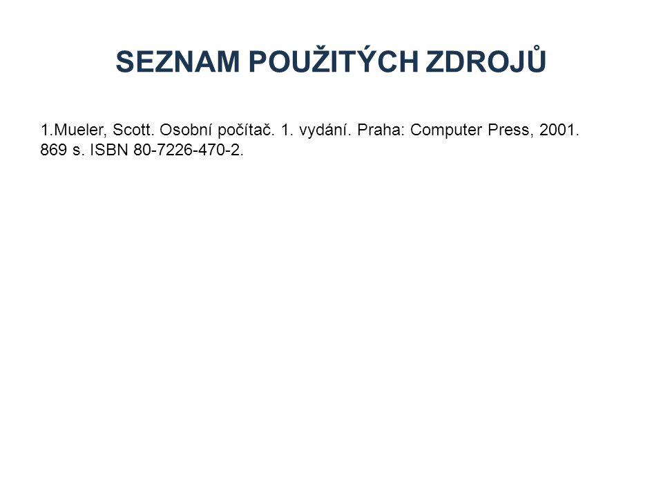 1.Mueler, Scott. Osobní počítač. 1. vydání. Praha: Computer Press, 2001.