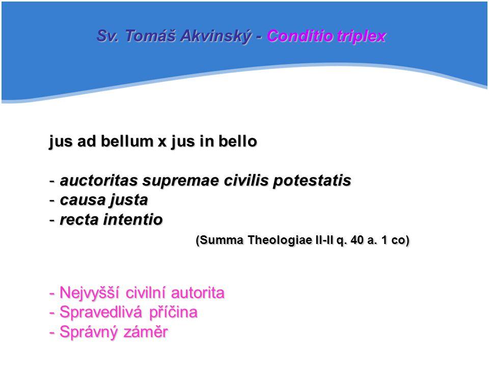 jus ad bellum x jus in bello - auctoritas supremae civilis potestatis - causa justa - recta intentio (Summa Theologiae II-II q. 40 a. 1 co) - Nejvyšší