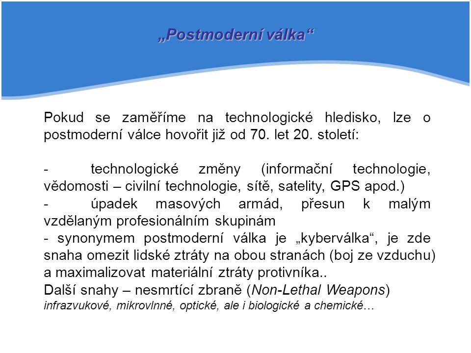 Pokud se zaměříme na technologické hledisko, lze o postmoderní válce hovořit již od 70. let 20. století: -technologické změny (informační technologie,