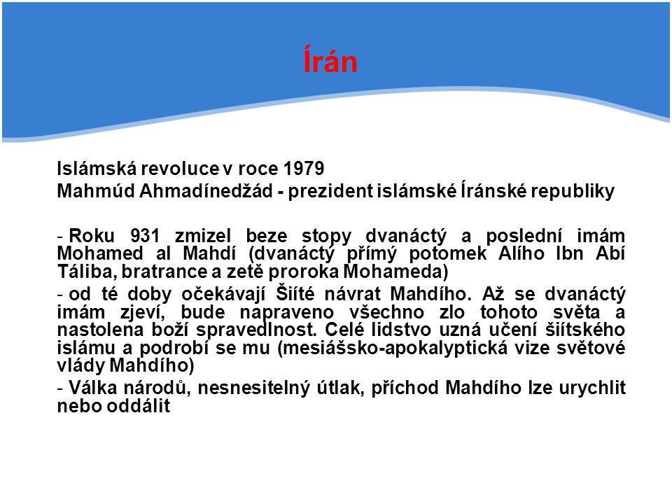 Írán Islámská revoluce v roce 1979 Mahmúd Ahmadínedžád - prezident islámské Íránské republiky - Roku 931 zmizel beze stopy dvanáctý a poslední imám Mo