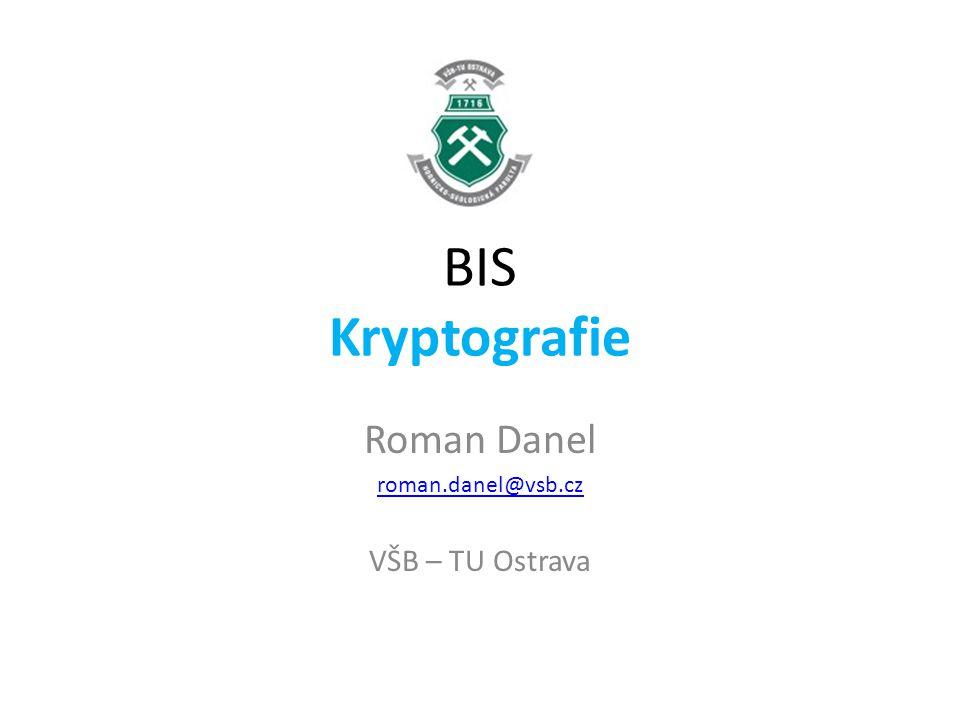 BIS Kryptografie Roman Danel roman.danel@vsb.cz VŠB – TU Ostrava