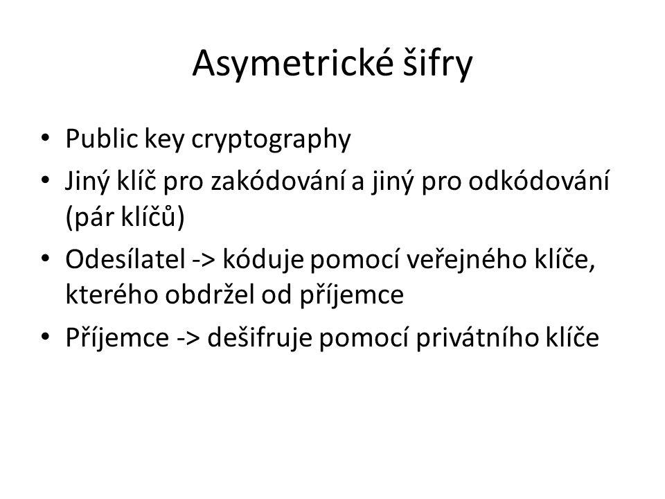 Asymetrické šifry Public key cryptography Jiný klíč pro zakódování a jiný pro odkódování (pár klíčů) Odesílatel -> kóduje pomocí veřejného klíče, kterého obdržel od příjemce Příjemce -> dešifruje pomocí privátního klíče