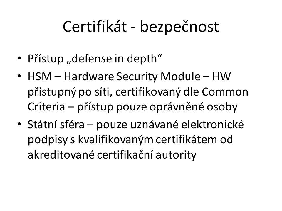 """Certifikát - bezpečnost Přístup """"defense in depth HSM – Hardware Security Module – HW přístupný po síti, certifikovaný dle Common Criteria – přístup pouze oprávněné osoby Státní sféra – pouze uznávané elektronické podpisy s kvalifikovaným certifikátem od akreditované certifikační autority"""
