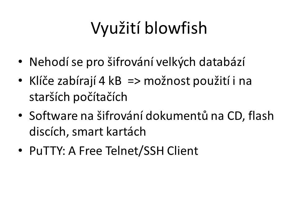 Využití blowfish Nehodí se pro šifrování velkých databází Klíče zabírají 4 kB => možnost použití i na starších počítačích Software na šifrování dokumentů na CD, flash discích, smart kartách PuTTY: A Free Telnet/SSH Client