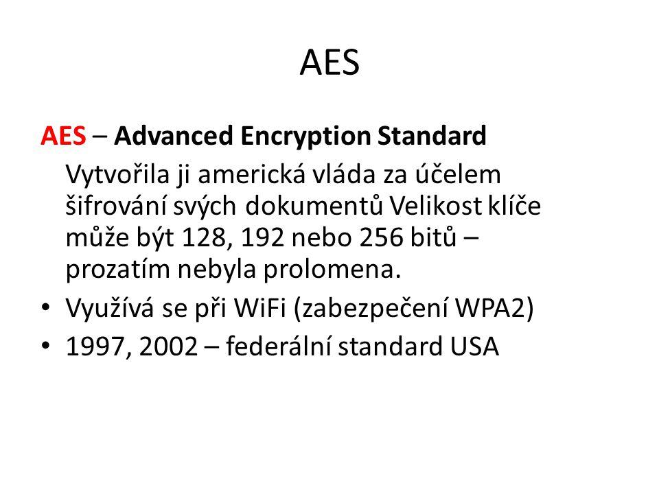 AES AES – Advanced Encryption Standard Vytvořila ji americká vláda za účelem šifrování svých dokumentů Velikost klíče může být 128, 192 nebo 256 bitů