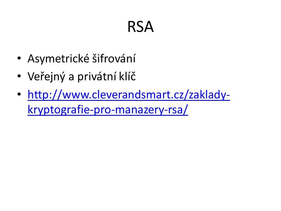 RSA Asymetrické šifrování Veřejný a privátní klíč http://www.cleverandsmart.cz/zaklady- kryptografie-pro-manazery-rsa/ http://www.cleverandsmart.cz/zaklady- kryptografie-pro-manazery-rsa/