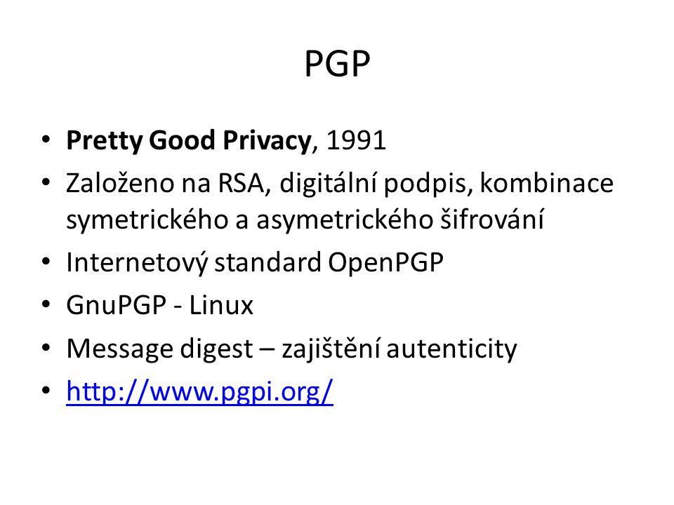 PGP Pretty Good Privacy, 1991 Založeno na RSA, digitální podpis, kombinace symetrického a asymetrického šifrování Internetový standard OpenPGP GnuPGP - Linux Message digest – zajištění autenticity http://www.pgpi.org/