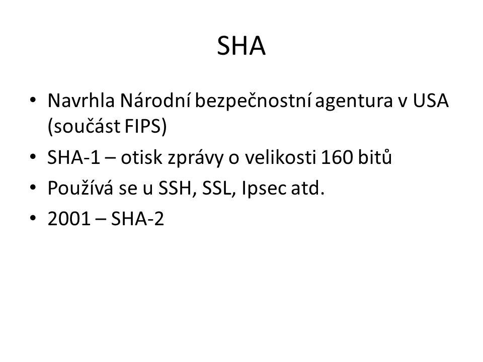 SHA Navrhla Národní bezpečnostní agentura v USA (součást FIPS) SHA-1 – otisk zprávy o velikosti 160 bitů Používá se u SSH, SSL, Ipsec atd.