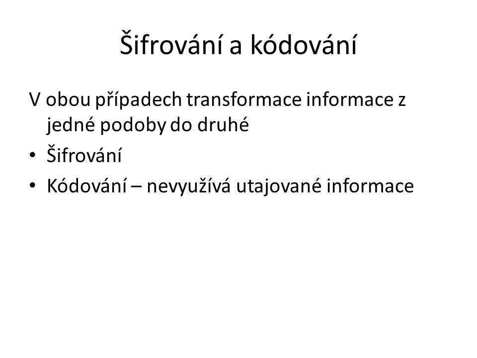 Šifrování a kódování V obou případech transformace informace z jedné podoby do druhé Šifrování Kódování – nevyužívá utajované informace