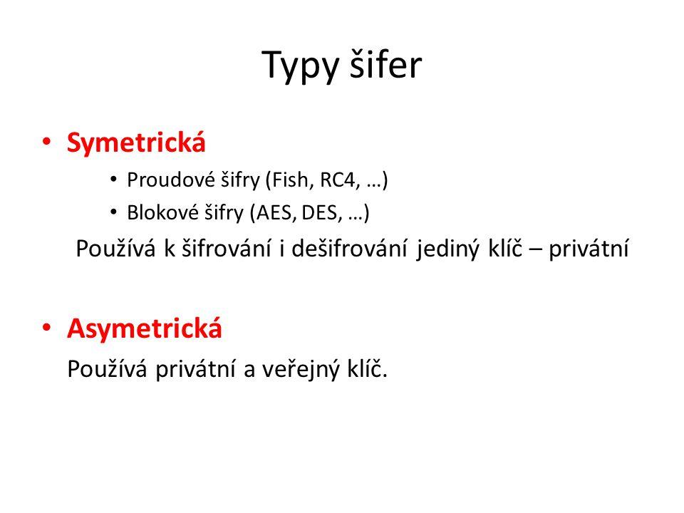 Typy šifer Symetrická Proudové šifry (Fish, RC4, …) Blokové šifry (AES, DES, …) Používá k šifrování i dešifrování jediný klíč – privátní Asymetrická Používá privátní a veřejný klíč.