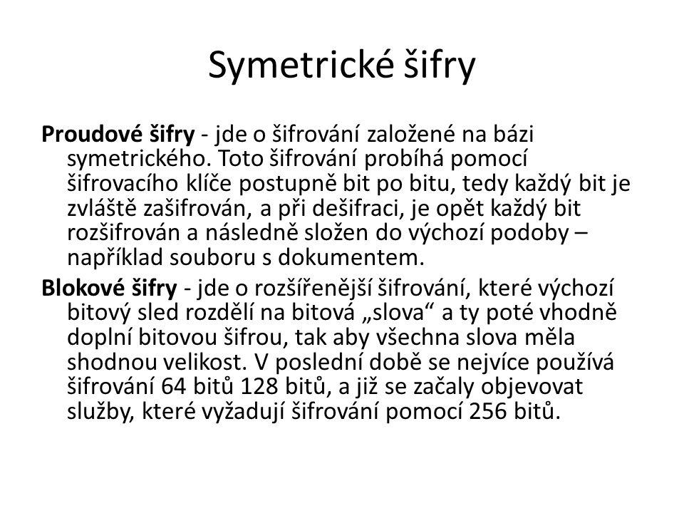 Symetrické šifry Proudové šifry - jde o šifrování založené na bázi symetrického. Toto šifrování probíhá pomocí šifrovacího klíče postupně bit po bitu,