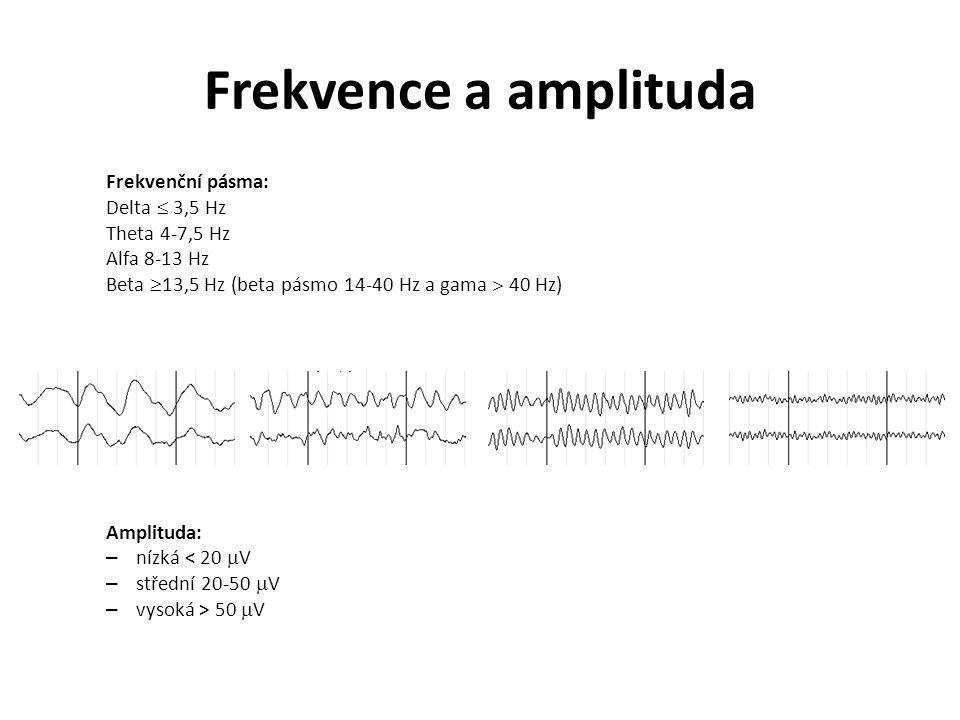 Frekvence a amplituda Frekvenční pásma: Delta  3,5 Hz Theta 4-7,5 Hz Alfa 8-13 Hz Beta  13,5 Hz (beta pásmo 14-40 Hz a gama  40 Hz) Amplituda: – ní