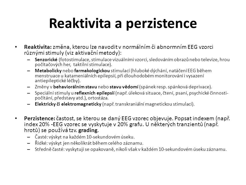 Reaktivita a perzistence Reaktivita: změna, kterou lze navodit v normálním či abnormním EEG vzorci různými stimuly (viz aktivační metody): – Senzorick