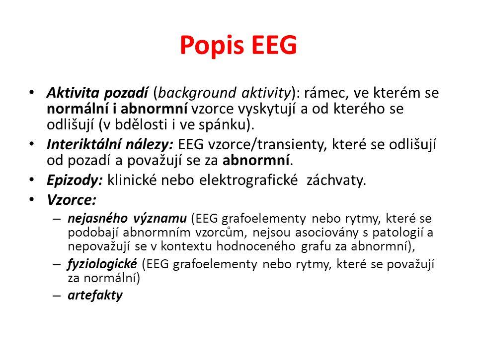 Popis EEG Aktivita pozadí (background aktivity): rámec, ve kterém se normální i abnormní vzorce vyskytují a od kterého se odlišují (v bdělosti i ve sp