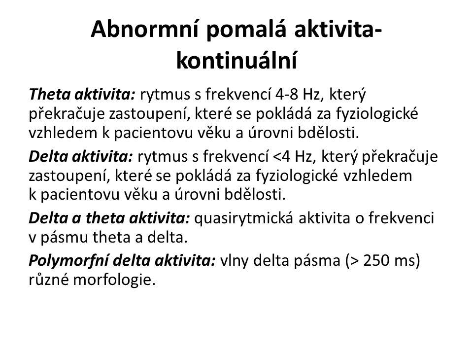 Abnormní pomalá aktivita- kontinuální Theta aktivita: rytmus s frekvencí 4-8 Hz, který překračuje zastoupení, které se pokládá za fyziologické vzhlede