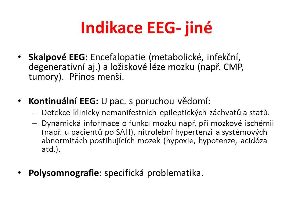 Indikace EEG- jiné Skalpové EEG: Encefalopatie (metabolické, infekční, degenerativní aj.) a ložiskové léze mozku (např. CMP, tumory). Přínos menší. Ko