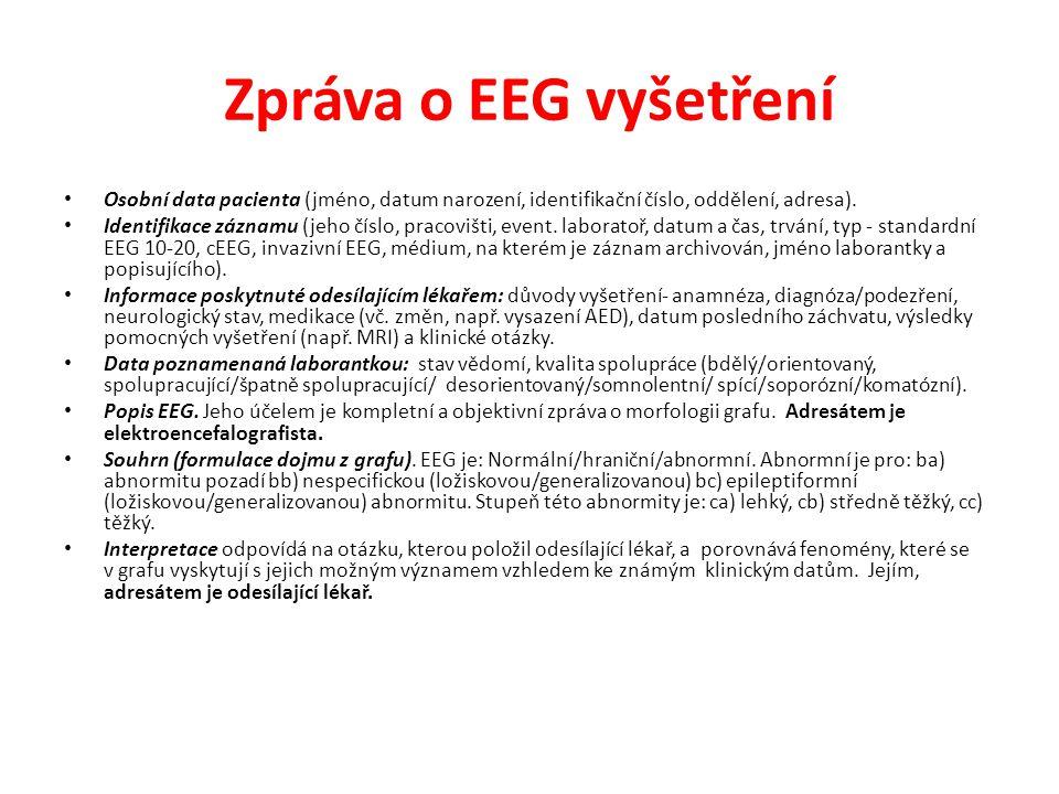 Zpráva o EEG vyšetření Osobní data pacienta (jméno, datum narození, identifikační číslo, oddělení, adresa). Identifikace záznamu (jeho číslo, pracoviš