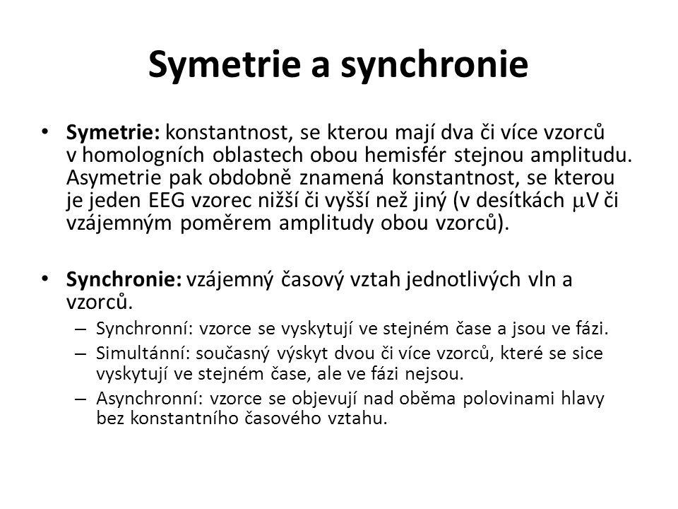 Symetrie a synchronie Symetrie: konstantnost, se kterou mají dva či více vzorců v homologních oblastech obou hemisfér stejnou amplitudu. Asymetrie pak