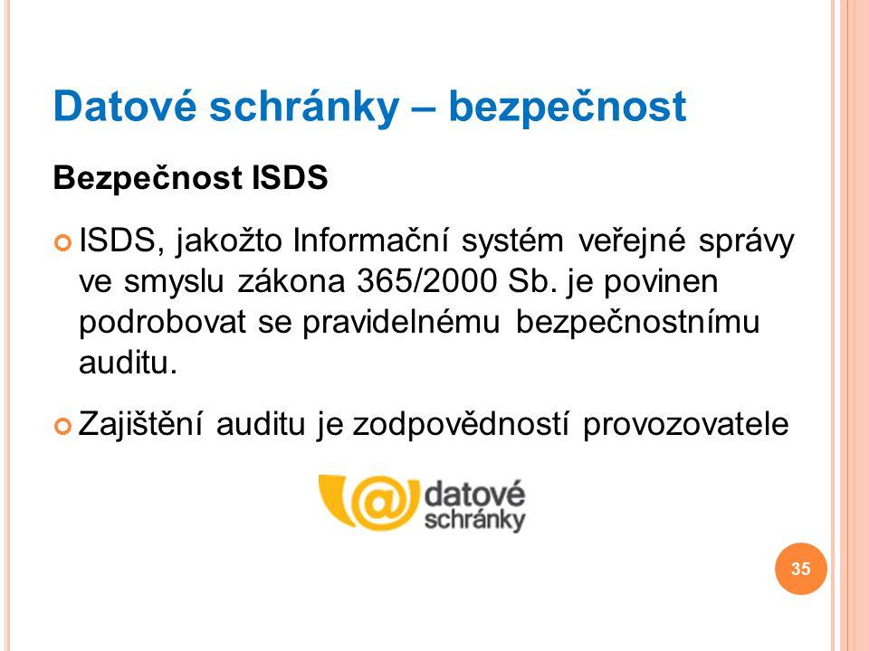 Datové schránky – bezpečnost Bezpečnost ISDS ISDS, jakožto Informační systém veřejné správy ve smyslu zákona 365/2000 Sb. je povinen podrobovat se pra