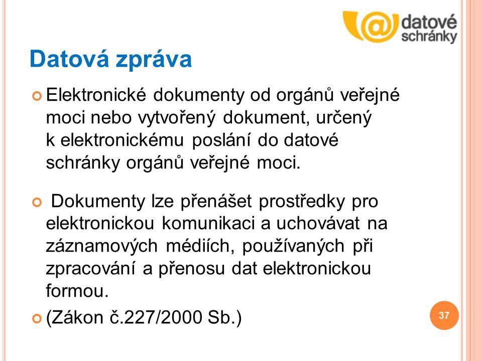 Datová zpráva Elektronické dokumenty od orgánů veřejné moci nebo vytvořený dokument, určený k elektronickému poslání do datové schránky orgánů veřejné