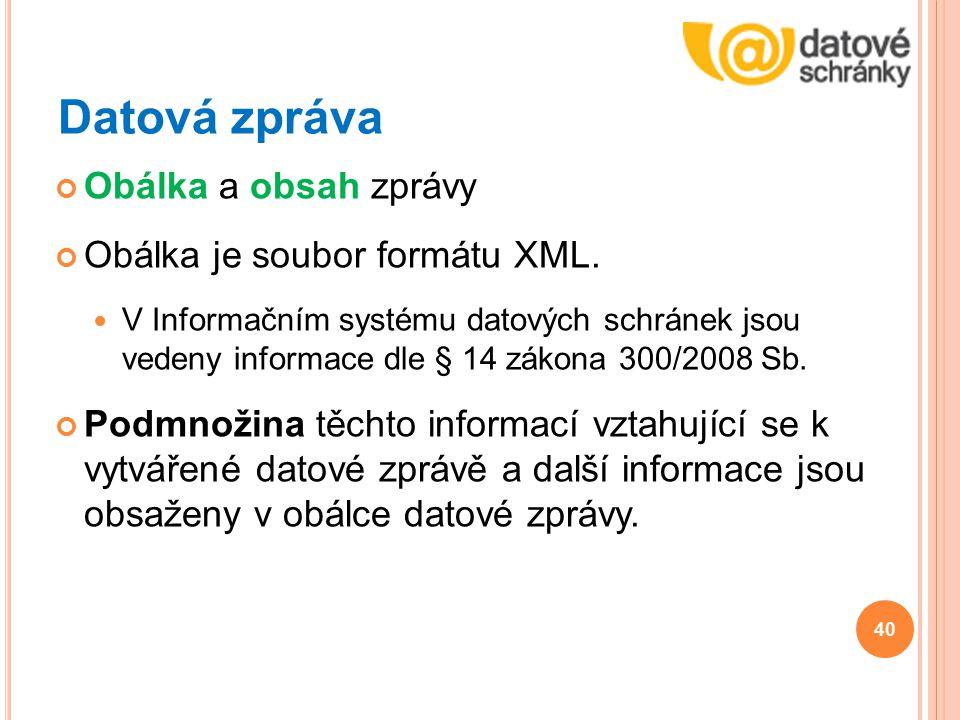 Datová zpráva Obálka a obsah zprávy Obálka je soubor formátu XML. V Informačním systému datových schránek jsou vedeny informace dle § 14 zákona 300/20