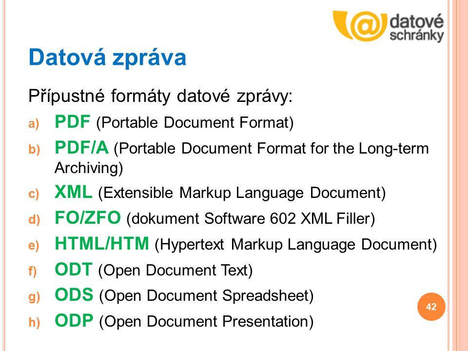 Datová zpráva Přípustné formáty datové zprávy: a) PDF (Portable Document Format) b) PDF/A (Portable Document Format for the Long-term Archiving) c) XM