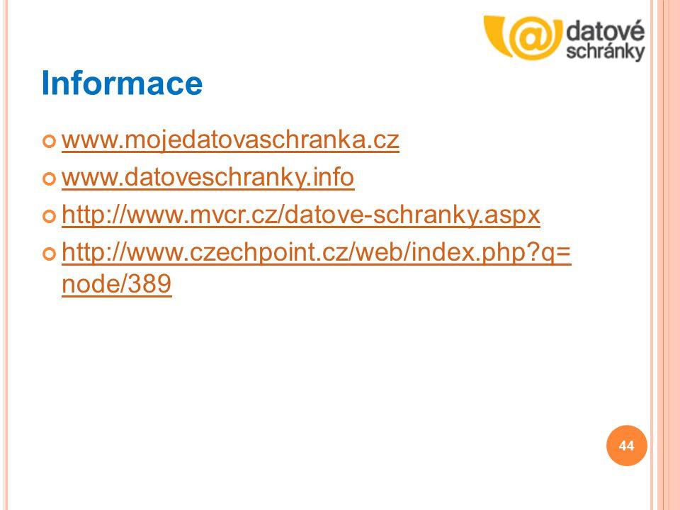 Informace www.mojedatovaschranka.cz www.datoveschranky.info http://www.mvcr.cz/datove-schranky.aspx http://www.czechpoint.cz/web/index.php?q= node/389