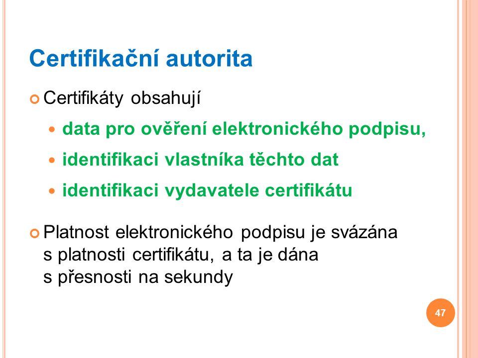 Certifikační autorita Certifikáty obsahují data pro ověření elektronického podpisu, identifikaci vlastníka těchto dat identifikaci vydavatele certifik