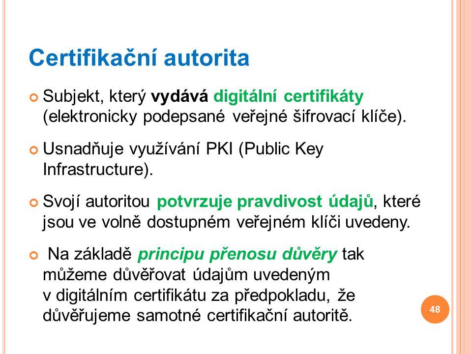 Certifikační autorita Subjekt, který vydává digitální certifikáty (elektronicky podepsané veřejné šifrovací klíče). Usnadňuje využívání PKI (Public Ke