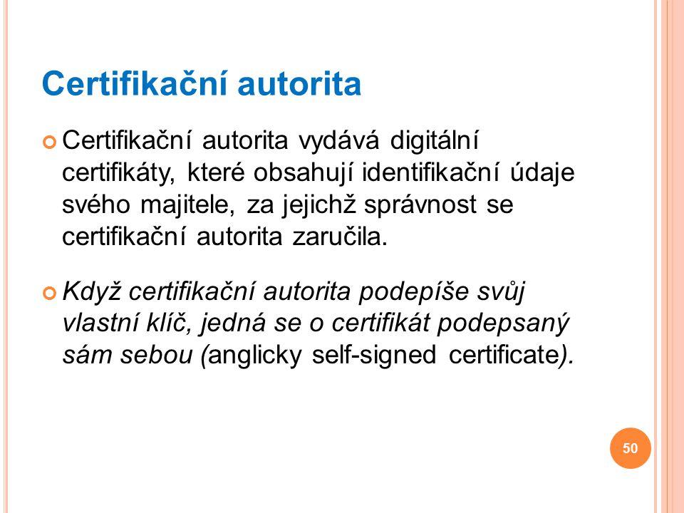 Certifikační autorita Certifikační autorita vydává digitální certifikáty, které obsahují identifikační údaje svého majitele, za jejichž správnost se c