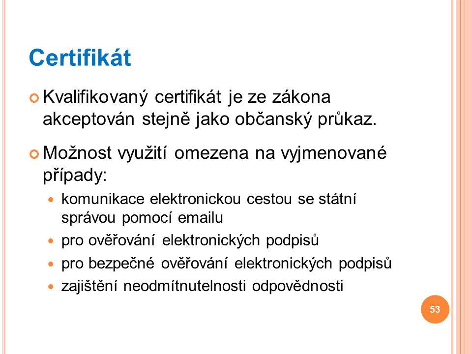 Certifikát Kvalifikovaný certifikát je ze zákona akceptován stejně jako občanský průkaz. Možnost využití omezena na vyjmenované případy: komunikace el