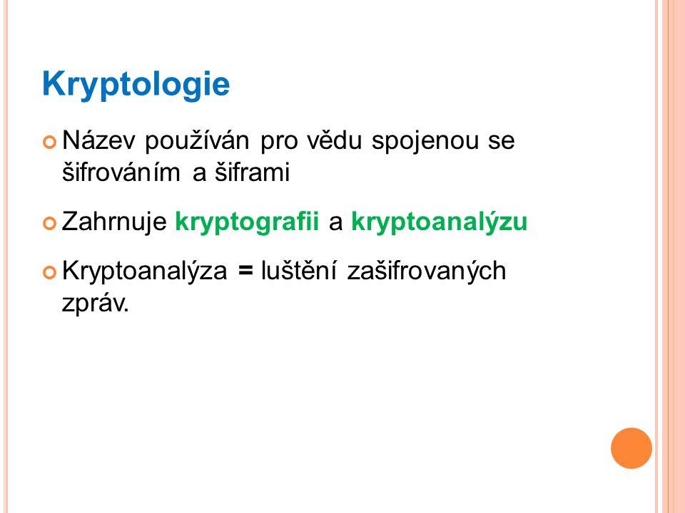 Kryptologie Název používán pro vědu spojenou se šifrováním a šiframi Zahrnuje kryptografii a kryptoanalýzu Kryptoanalýza = luštění zašifrovaných zpráv