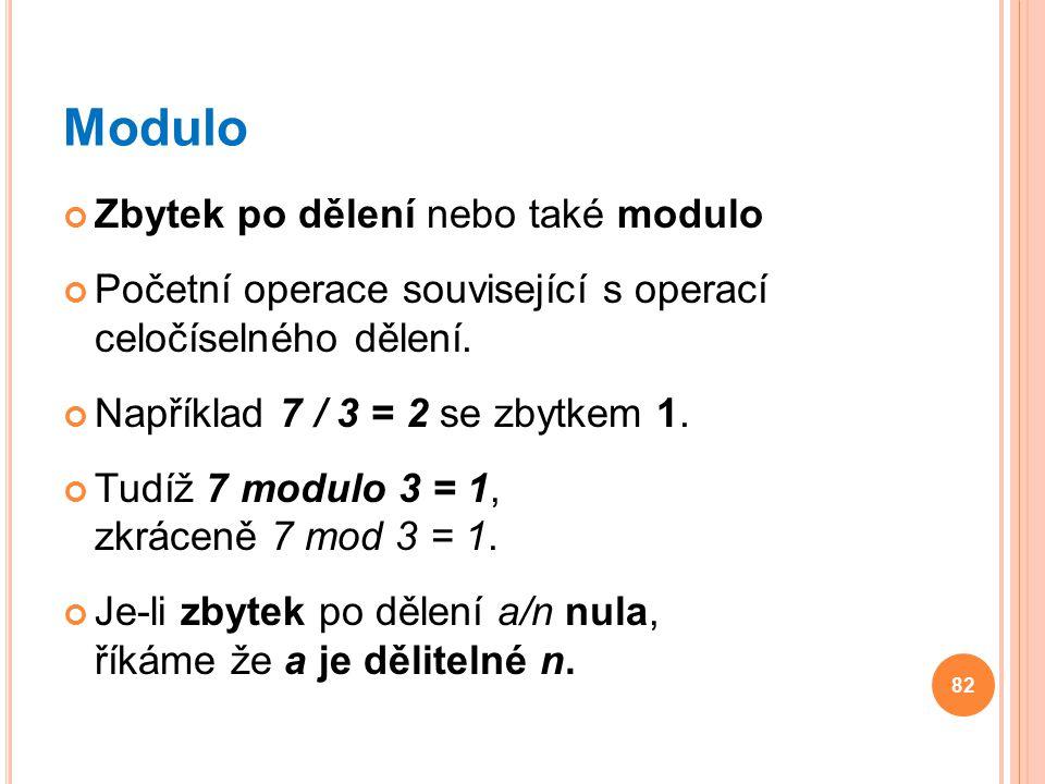 Modulo Zbytek po dělení nebo také modulo Početní operace související s operací celočíselného dělení. Například 7 / 3 = 2 se zbytkem 1. Tudíž 7 modulo
