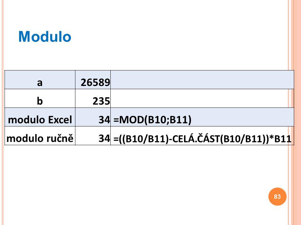 Modulo 83 a26589 b235 modulo Excel34 =MOD(B10;B11) modulo ručně34 =((B10/B11)-CELÁ.ČÁST(B10/B11))*B11