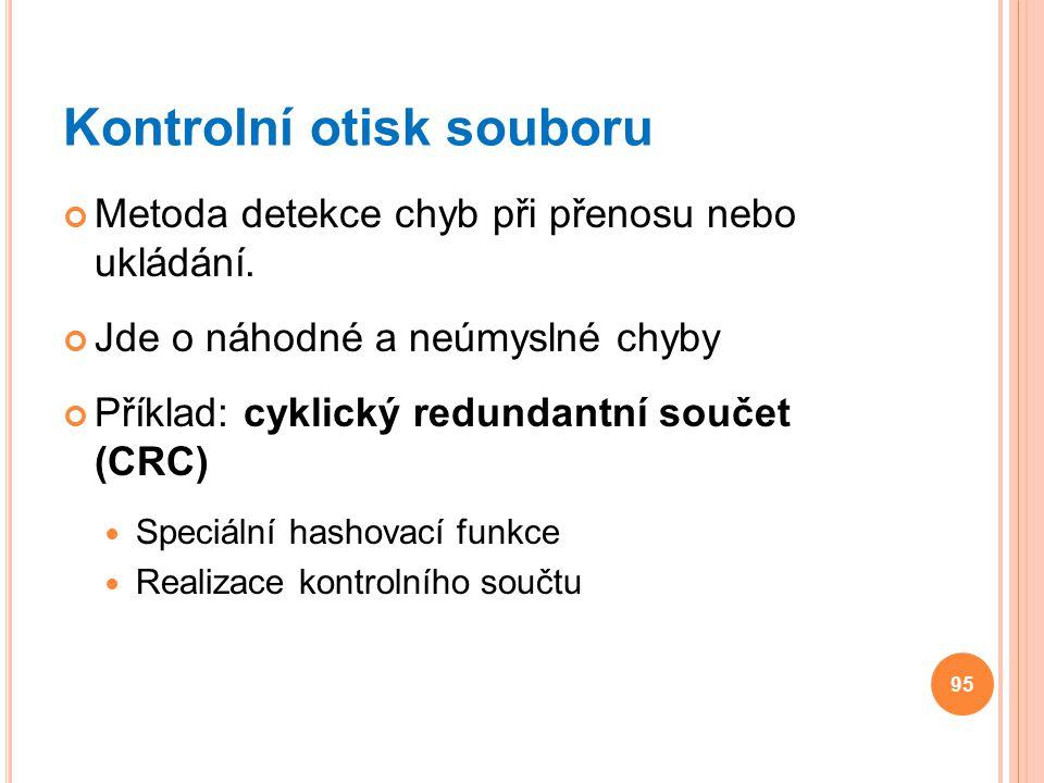 Kontrolní otisk souboru Metoda detekce chyb při přenosu nebo ukládání. Jde o náhodné a neúmyslné chyby Příklad: cyklický redundantní součet (CRC) Spec