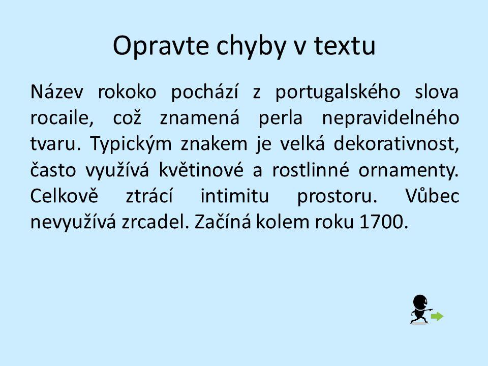 Opravte chyby v textu Název rokoko pochází z portugalského slova rocaile, což znamená perla nepravidelného tvaru. Typickým znakem je velká dekorativno