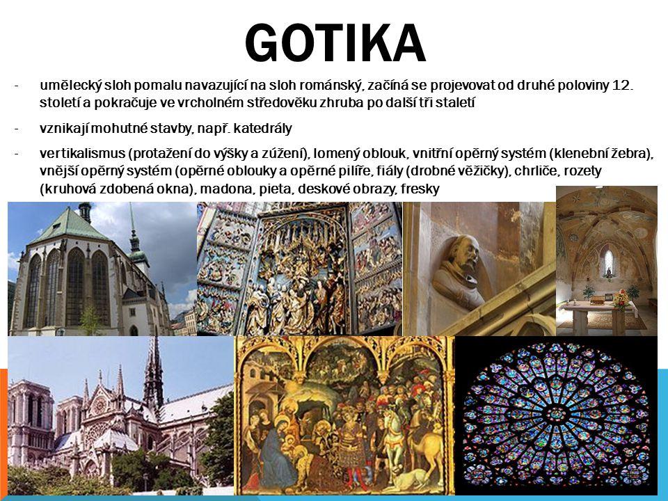 GOTIKA -umělecký sloh pomalu navazující na sloh románský, začíná se projevovat od druhé poloviny 12.