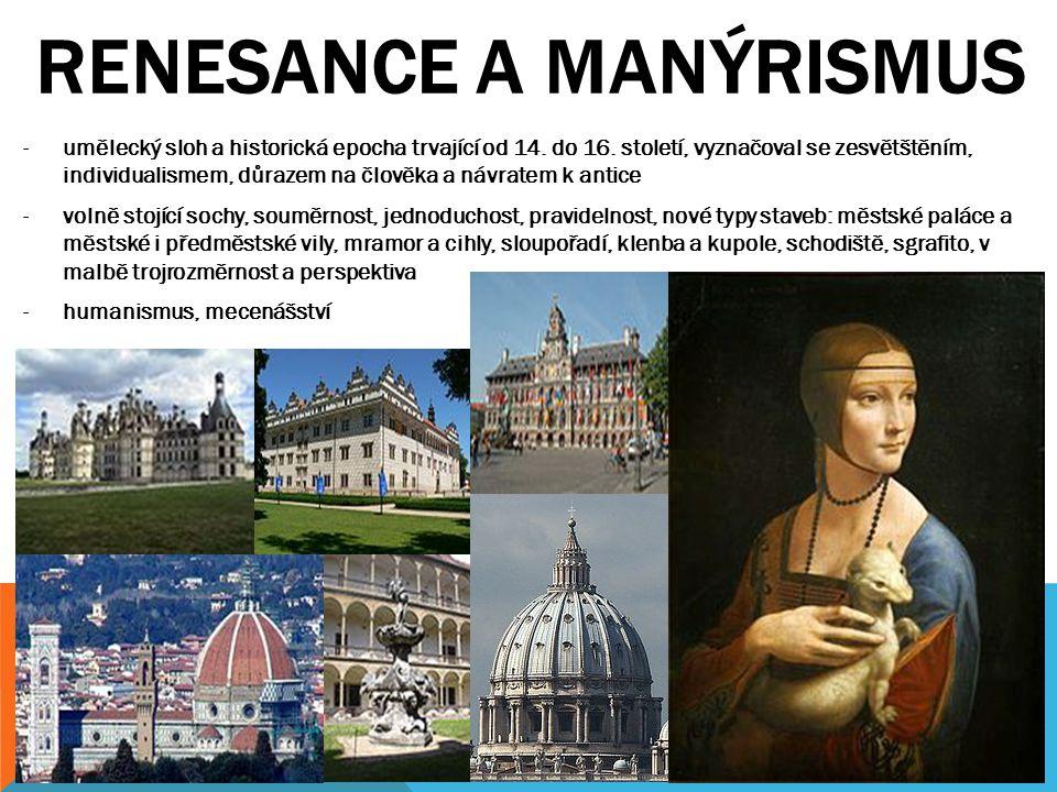 RENESANCE A MANÝRISMUS -umělecký sloh a historická epocha trvající od 14. do 16. století, vyznačoval se zesvětštěním, individualismem, důrazem na člov