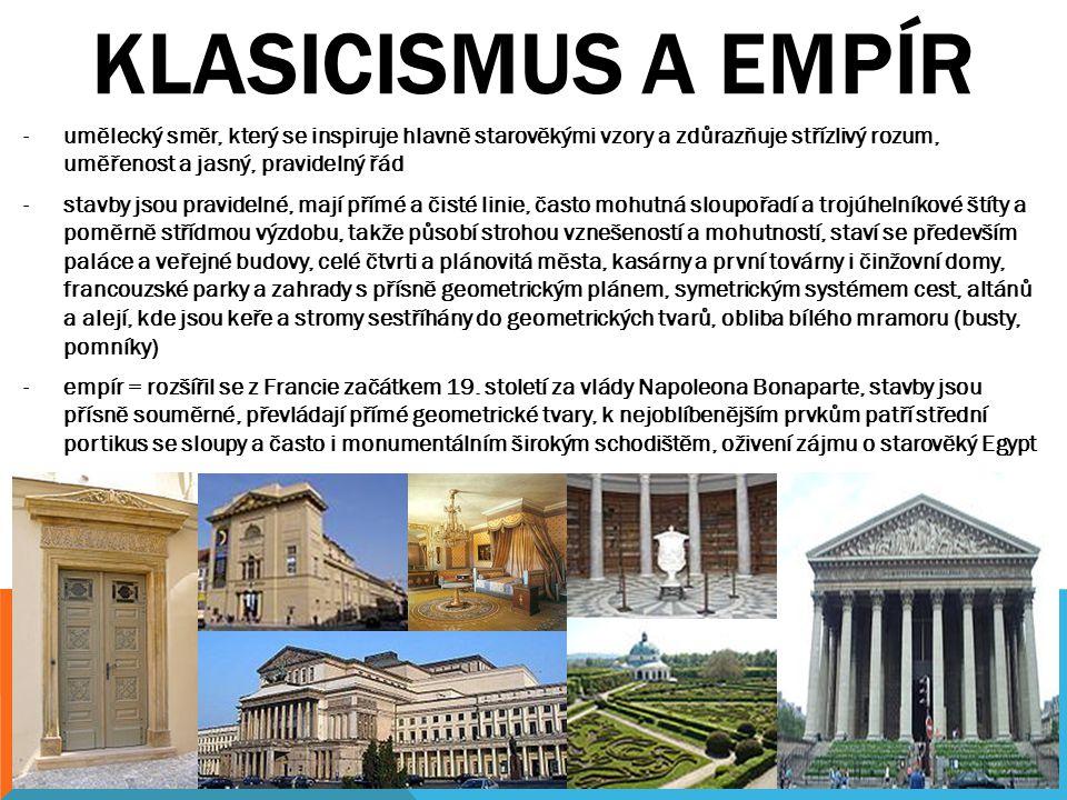 KLASICISMUS A EMPÍR -umělecký směr, který se inspiruje hlavně starověkými vzory a zdůrazňuje střízlivý rozum, uměřenost a jasný, pravidelný řád -stavb