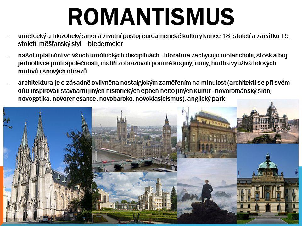 ROMANTISMUS -umělecký a filozofický směr a životní postoj euroamerické kultury konce 18. století a začátku 19. století, měšťanský styl – biedermeier -