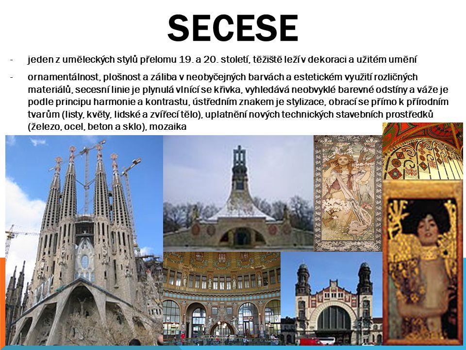 SECESE -jeden z uměleckých stylů přelomu 19. a 20. století, těžiště leží v dekoraci a užitém umění -ornamentálnost, plošnost a záliba v neobyčejných b