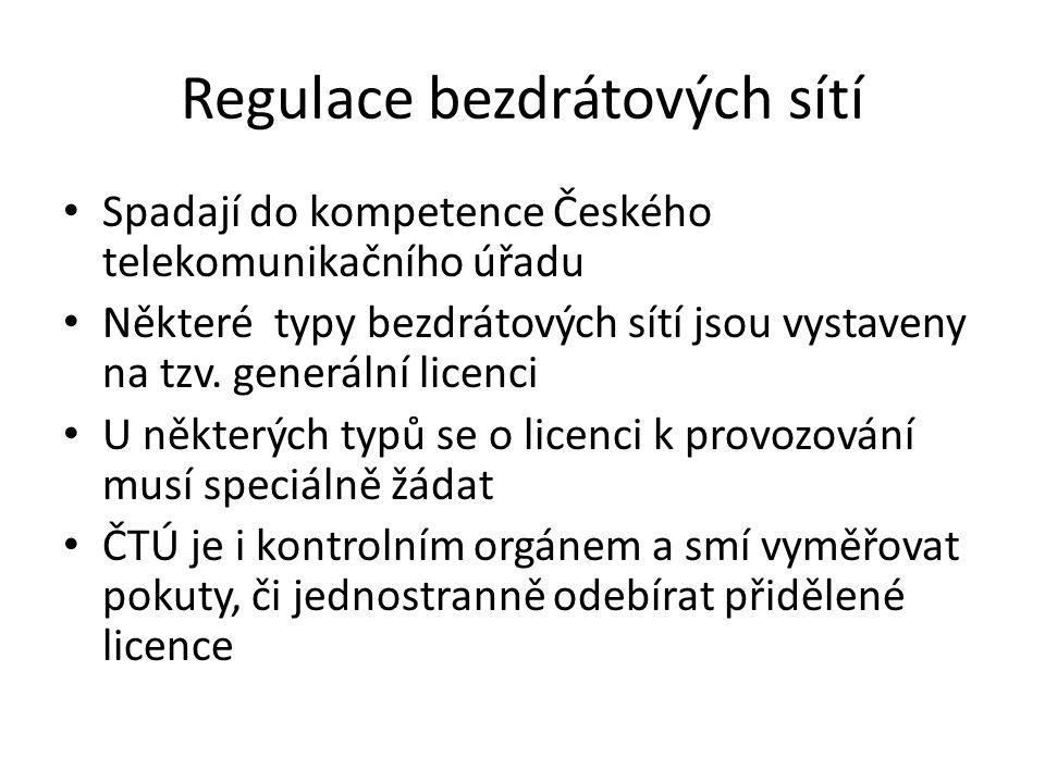 Regulace bezdrátových sítí Spadají do kompetence Českého telekomunikačního úřadu Některé typy bezdrátových sítí jsou vystaveny na tzv. generální licen