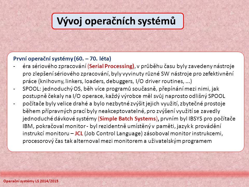 Operační systémy LS 2014/2015 Další vývoj OS - Během jednoduchého dávkového zpracování je procesor často nečinný (idle).