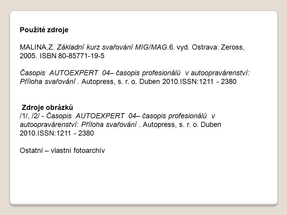 Použité zdroje MALINA,Z. Základní kurz svařování MIG/MAG.6. vyd. Ostrava: Zeross, 2005. ISBN 80-85771-19-5 Časopis AUTOEXPERT 04– časopis profesionálů