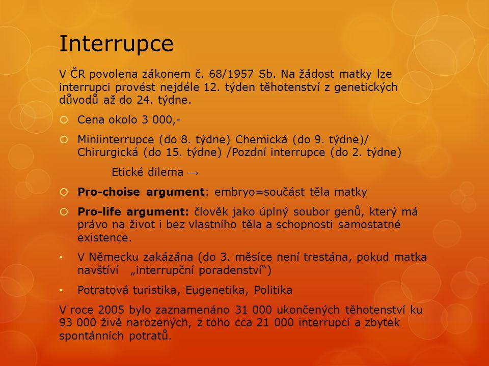 Interrupce V ČR povolena zákonem č.68/1957 Sb. Na žádost matky lze interrupci provést nejdéle 12.