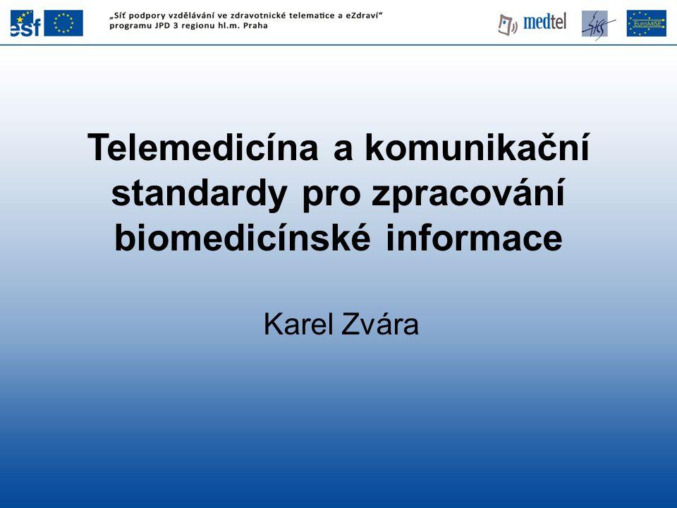 Telemedicína a komunikační standardy pro zpracování biomedicínské informace Karel Zvára