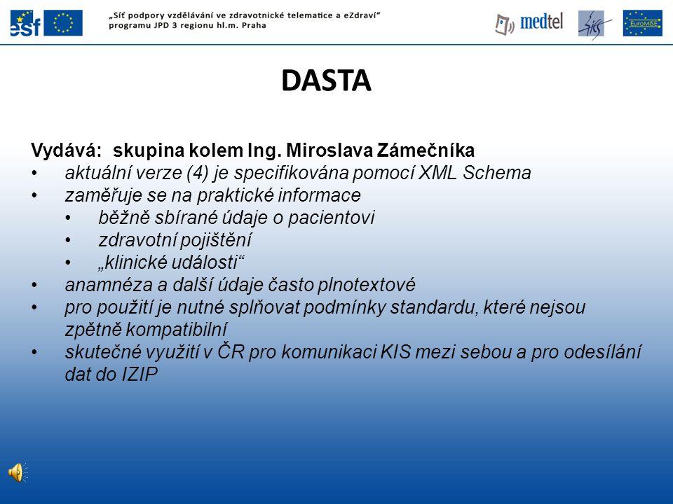 DASTA Vydává: skupina kolem Ing. Miroslava Zámečníka aktuální verze (4) je specifikována pomocí XML Schema zaměřuje se na praktické informace běžně sb
