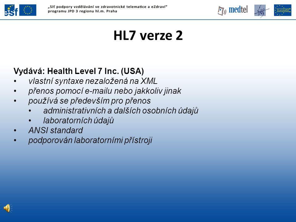 HL7 verze 2 Vydává: Health Level 7 Inc. (USA) vlastní syntaxe nezaložená na XML přenos pomocí e-mailu nebo jakkoliv jinak používá se především pro pře