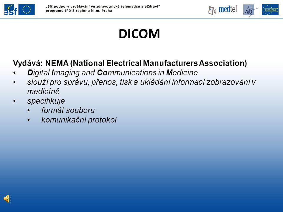 DICOM Vydává: NEMA (National Electrical Manufacturers Association) Digital Imaging and Communications in Medicine slouží pro správu, přenos, tisk a uk